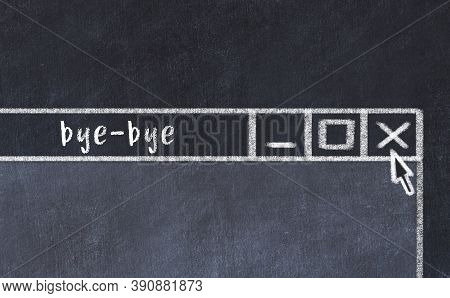 Chalk Sketch Of Closing Browser Window With Page Header Inscription Bye-bye