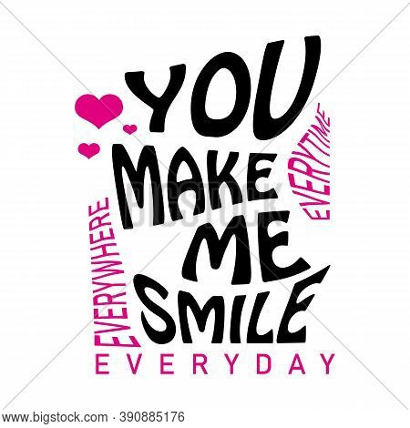 You Make Me Smile Lettering. Letter Of Inspirational Positive Quote Vector. Simple Funny Hand Letter