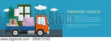 Banner With Lorry, Freight Truck Is Transporting Furniture On The Background Of The City, Transport