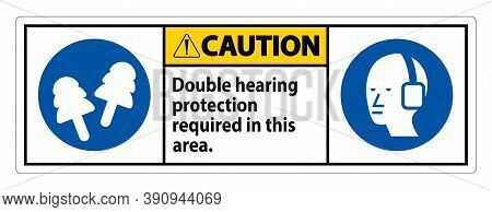 Caution Sign Double Hearing Protection Required In This Area With Ear Muffs & Ear Plugs