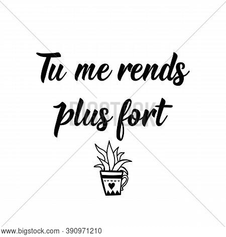 French Lettering. Translation From French - You Make Me Stronger. Element For Flyers, Banner And Pos