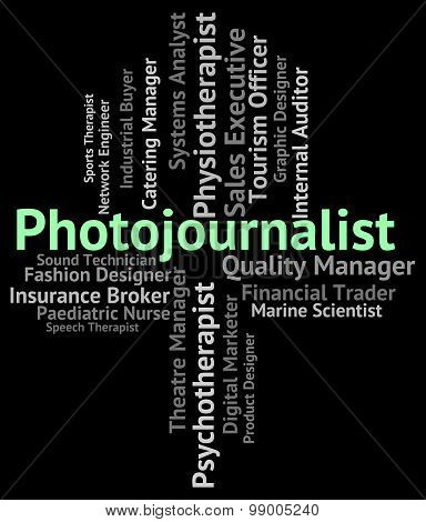 Photojournalist Job Represents War Correspondent And Career