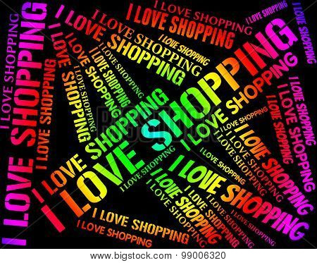 I Love Shopping Represents Commercial Activity And Affection