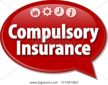 Speech bubble dialog illustration of business term saying Compulsory Insurance