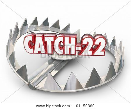 Catch-22 word and number in 3d letters on a steel bear trap with pointy teeth to illustrate a bad situation, problem, dilemma or paradox