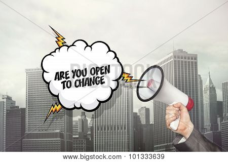 Are you open to change text on speech bubble and businessman hand holding megaphone