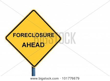 Yellow Roadsign With Foreclosure Ahead Message