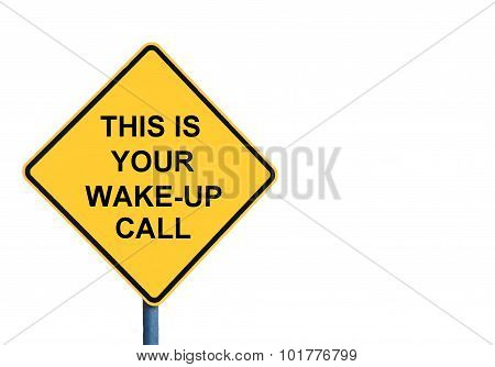 Yellow Roadsign With This Is Your Wake-up Call Message
