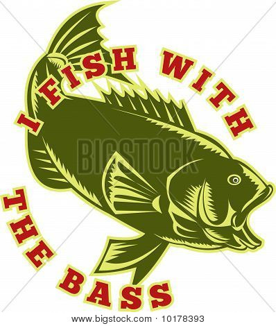 "illustration of a largemouth bass fish jumping with words ""I fish with the bass"" done in retro woodcut style poster"