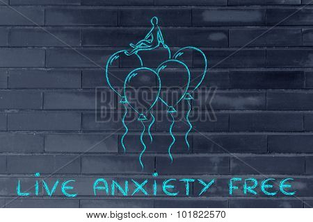 Live Anxiety Free, Person Sitting On Balloons Metaphor Of Feeling Uplifted And Supported