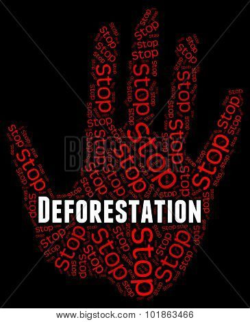 Stop Deforestation Means Cut Down And Caution