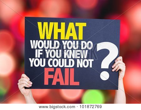 What Would You Do If You Know You Could Not Fail? placard with bokeh background