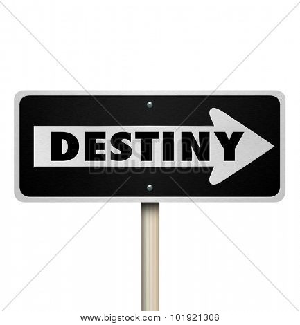 Destiny word on one way road sign to illustrate forward movement or momentum as you travel closer to your predestined fate or future