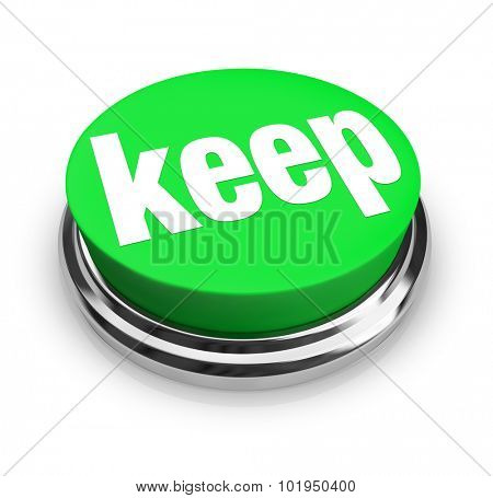 Keep word on a green 3d button to illustrate retaining, holding onto, collecting, or hoarding objects or things