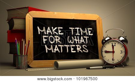 Make Time for What Matters - Chalkboard with Hand Drawn Text.