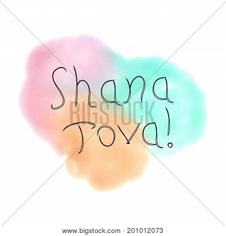 The inscription Shana Tova Hebrew. Rosh a Shana. doodle. On the watercolor stain. Hand drawing. Lettering. Vector illustration on isolated background