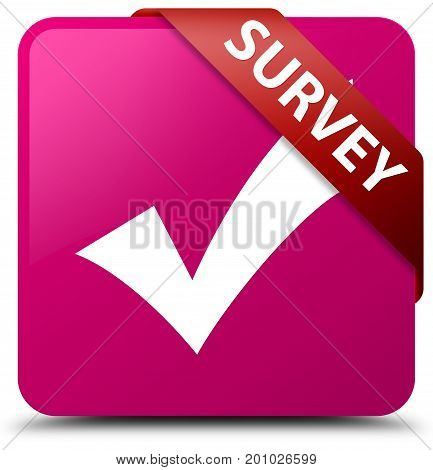 Survey (validate Icon) Pink Square Button Red Ribbon In Corner