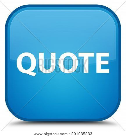 Quote Special Cyan Blue Square Button
