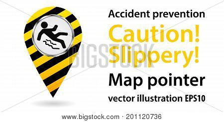 Map pointer. Caution Slippery. Safety information. Industrial design Vector illustration