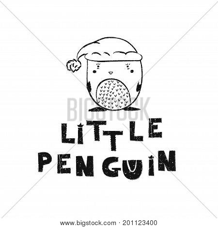 Little penguin. Hand drawn style typography poster. Greeting card, print art or home decoration in Scandinavian style. Scandinavian design black and white. Vector illustration