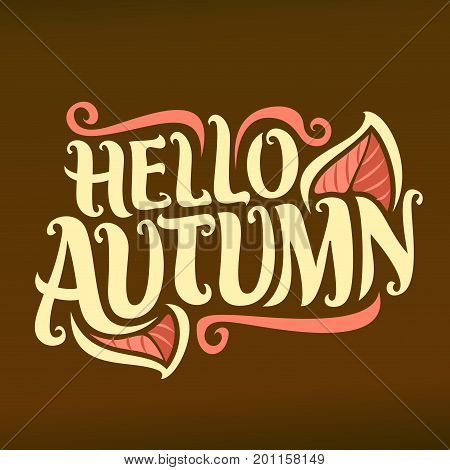 Vector poster for Autumn season: retro fall logo with red leaves on unusual brown background, decorative handwritten font for text hello autumn, hand lettering typography for calligraphic autumn sign.
