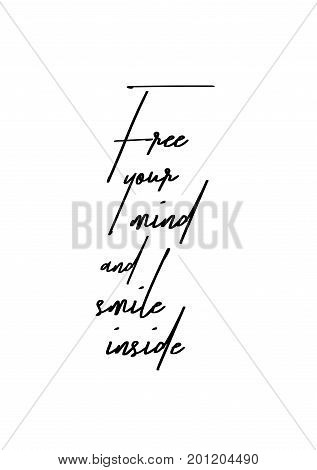 Hand drawn holiday lettering. Ink illustration. Modern brush calligraphy. Isolated on white background. Free your mind and smile inside.