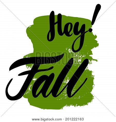 Greeting card with phrase Hey Fall. Spot on the background. Vector isolated illustration: brush calligraphy, hand lettering. Inspirational typography poster. For calendar, postcard and decor