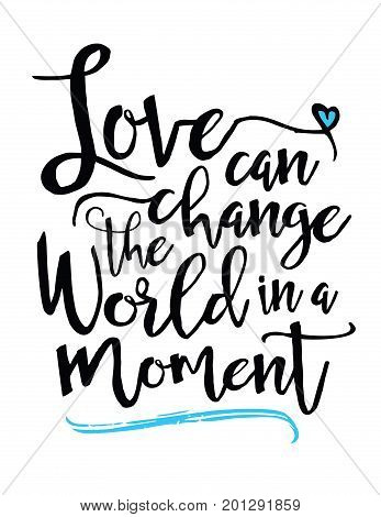 Love can Change the World in a Moment Vector Brush script hand lettering Typography Design poster with heart and blue swash accent on white background