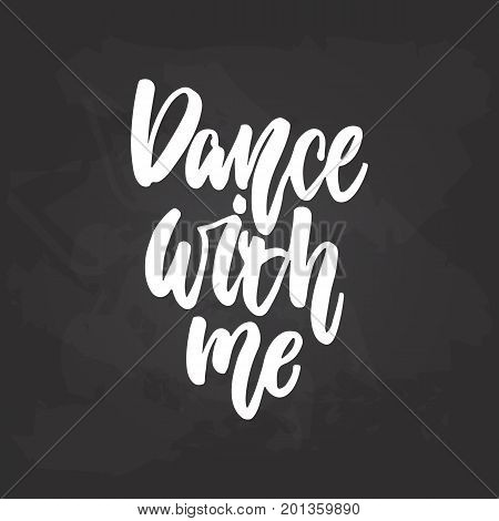 Dance with me - lettering dancing calligraphy quote drawn by ink in white color on the black chalkboard background. Fun hand drawn lettering inscription