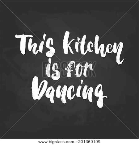 This kitchen is for dancing - lettering dance calligraphy quote drawn by ink in white color on the black chalkboard background. Fun hand drawn lettering inscription