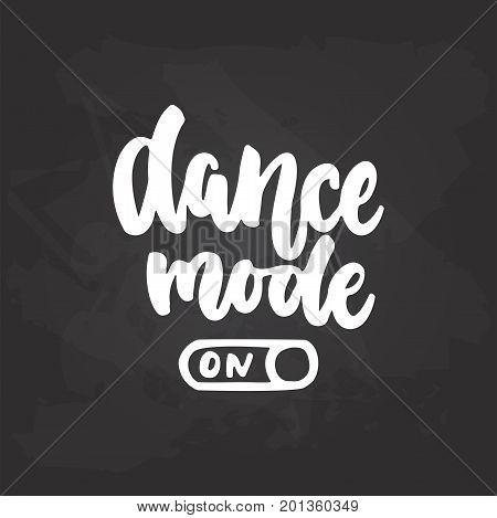 Dance mode On- lettering dancing calligraphy quote drawn by ink in white color on the black chalkboard background. Fun hand drawn lettering inscription