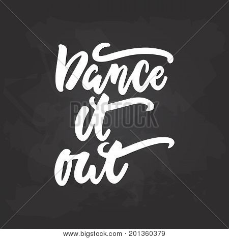 Dance it out - lettering dancing calligraphy quote drawn by ink in white color on the black chalkboard background. Fun hand drawn lettering inscription