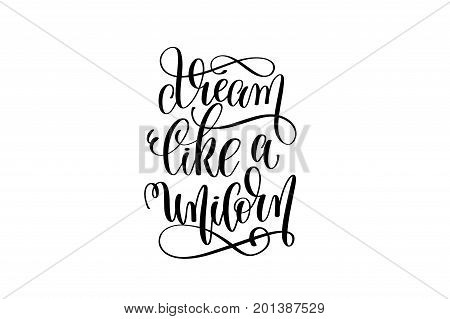 dream like a unicorn - black and white handwritten lettering of unicorn magical positive quote, calligraphy text vector illustration