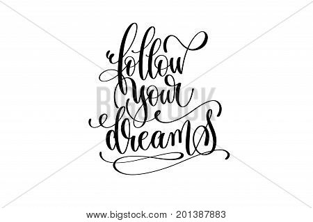 follow your dreams - black and white handwritten lettering of unicorn magical positive quote calligraphy text vector illustration