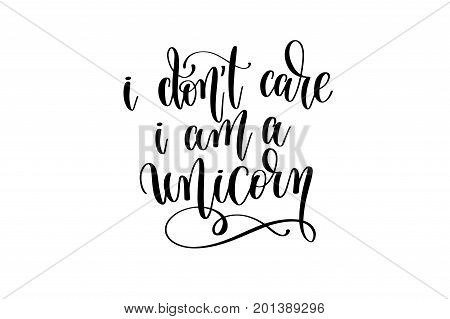 i don't care i am a unicorn - black and white handwritten lettering of unicorn magical positive quote calligraphy text vector illustration