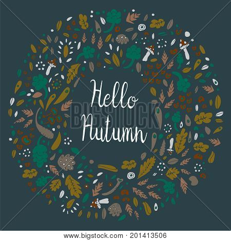 Autumn frame with Hello Autumn lettering. Forest flowers wreath, wild berries, mushrooms and autumn leaves. Vector background.