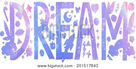 Holographic Dream lettering with flowers, raibow, stars and other decorative elements.Isolated on white background.Watercolor effect.Quote design.Drawing for prints on t-shirts and bags or poster.Vector