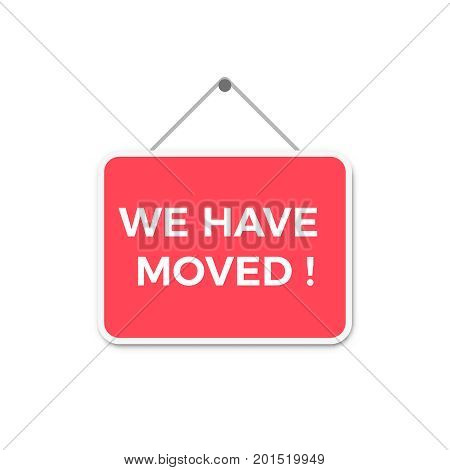 A red and white sign with the words We Have Moved isolated on a white background We Have Moved Sign