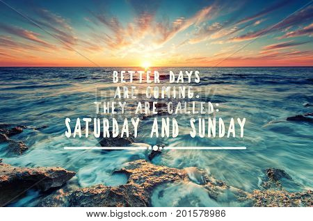 Inspirational weekend quote - Better days are coming. The are called; Saturday and Sunday. Retro styled blurry background.