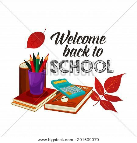 Welcome Back to School poster of lesson stationery, book or copybook and mathematics calculator, pen or pencil with autumn maple or rowan leaf. Vector school supplies for seasonal welcome design