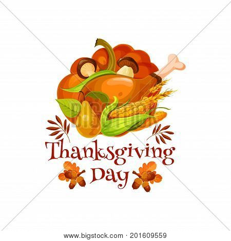 Thanksgiving Day poster of traditional food. Autumn harvest pumpkin and corn vegetable, roast turkey, apple and pear fruit, mushroom, acorn branch and fall leaf isolated symbol for Thanksgiving design