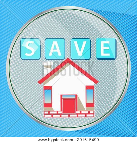 Save to save to insure the house. Round button. illustration for your design.