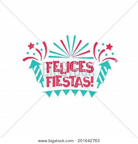 Felices Fiestas - Happy holidays to Spanish language. Happy New Year card with stars and fireworks. Vintage vector badge on the white background