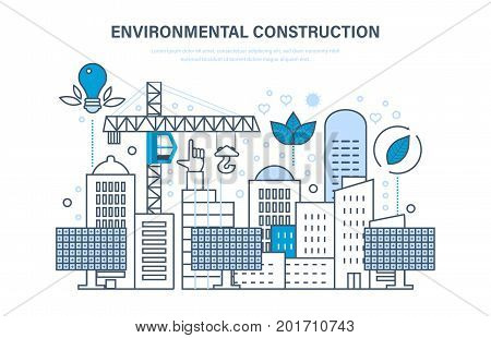 Environmental construction. Construction of houses, sites. Protection of environment, use of eco clean resources, careful attitude to nature. Illustration thin line design of vector doodles.
