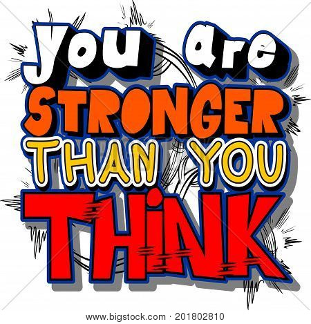 You Are Stronger Than You Think. Vector illustrated comic book style design. Inspirational motivational quote.