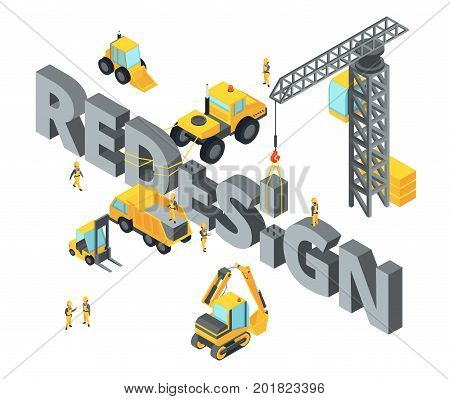 Concept illustration with big isometric letters and words. Construction stage with different technics. Bulldozer and crane process redesign