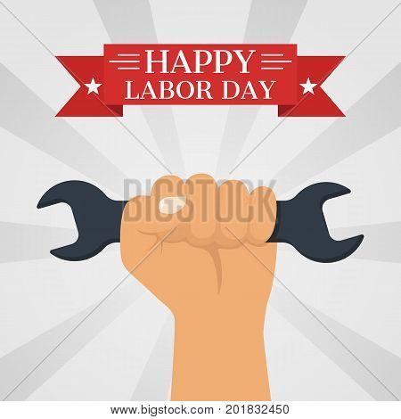 Happy Labor Day. Worker hold wrench in hand. Spanner at top in fist. Vector illustration flat design. Isolated on white background. National American holiday. Celebration poster banner. Symbol labor.