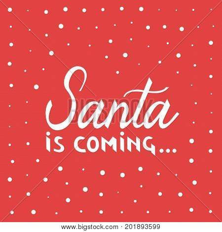 Santa is coming. Christmas and New Year Calligraphic. Good for design, cards or poster. Hand drawn lettering. Seasonal holiday decoration