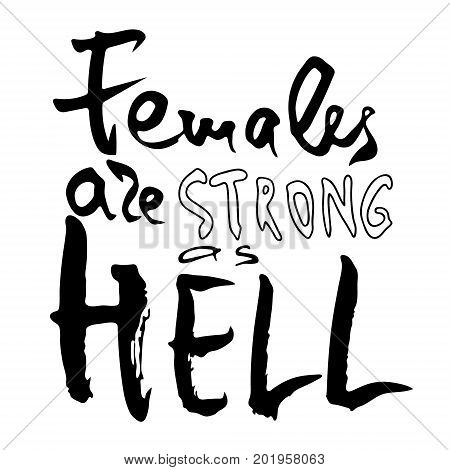 Females are strong as hell. Handwritten text .Feminism quote woman motivational slogan. Feminist saying. Brush lettering. Vector design.