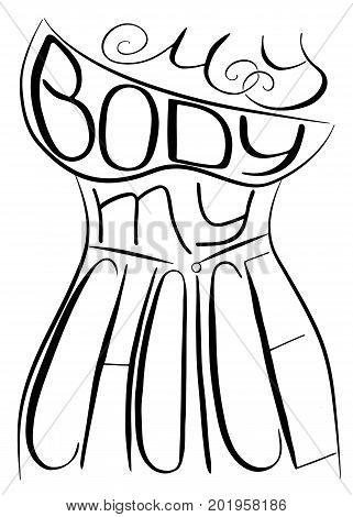 My body my choice. Handwritten text .Feminism quote woman motivational slogan. Feminist saying. Brush lettering. Vector design.